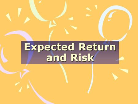 Expected Return and Risk. Explain how expected return and risk for securities are determined. Explain how expected return and risk for portfolios are.
