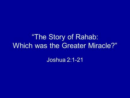 """The Story of Rahab: Which was the Greater Miracle?"" Joshua 2:1-21."