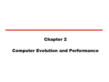 Chapter 2 Computer Evolution and Performance. ENIAC - background Electronic Numerical Integrator And Computer Eckert and Mauchly University of Pennsylvania.