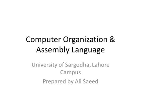 Computer Organization & Assembly Language University of Sargodha, Lahore Campus Prepared by Ali Saeed.