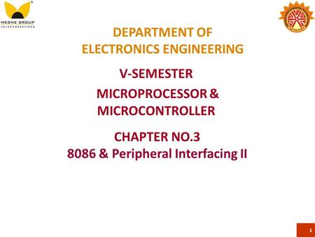 DEPARTMENT OF ELECTRONICS ENGINEERING V-SEMESTER MICROPROCESSOR & MICROCONTROLLER 1 CHAPTER NO.3 8086 & Peripheral Interfacing II.