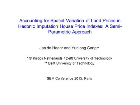 Accounting for Spatial Variation of Land Prices in Hedonic Imputation House Price Indexes: A Semi- Parametric Approach Jan de Haan * and Yunlong Gong **