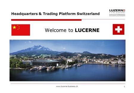 Www.lucerne-business.ch 1 Headquarters & Trading Platform Switzerland LUCERNE Welcome to LUCERNE.