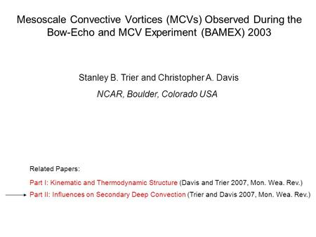 Mesoscale Convective Vortices (MCVs) Observed During the Bow-Echo and MCV Experiment (BAMEX) 2003 Part I: Kinematic and Thermodynamic Structure (Davis.