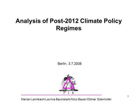 Potsdam Institute for Climate Impact Research Research Domain Sustainable Solutions 1 Analysis of Post-2012 Climate Policy Regimes Marian Leimbach/Lavinia.