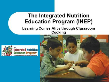 The Integrated Nutrition Education Program (INEP) Learning Comes Alive through Classroom Cooking.