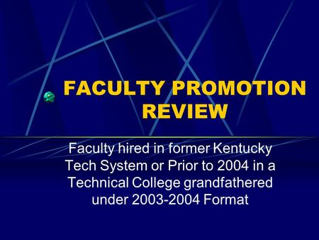 FACULTY PROMOTION REVIEW Faculty hired in former Kentucky Tech System or Prior to 2004 in a Technical College grandfathered under 2003-2004 Format.
