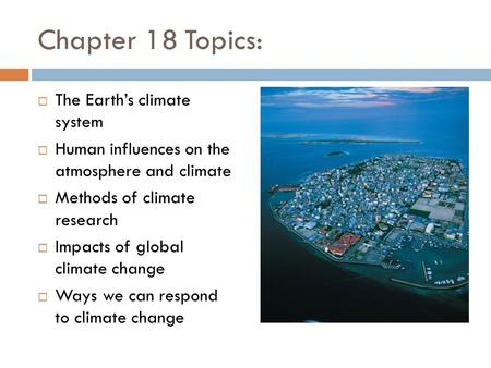 Chapter 18 Topics:  The Earth's climate system  Human influences on the atmosphere and climate  Methods of climate research  Impacts of global climate.