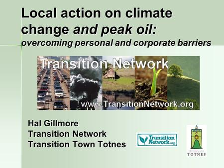 Hal Gillmore Transition Network Transition Town Totnes Local action on climate change and peak oil: overcoming personal and corporate barriers.