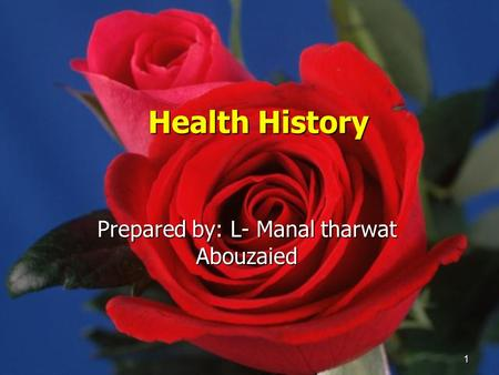 1 Health History Prepared by: L- Manal tharwat Abouzaied.