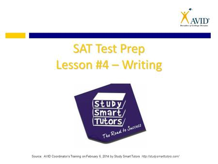 SAT Test Prep Lesson #4 – Writing Source: AVID Coordinator's Training on February 6, 2014 by Study Smart Tutors