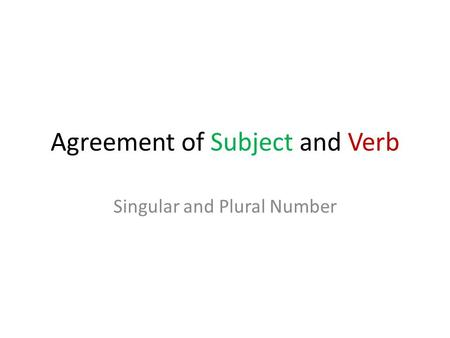 Agreement of Subject and Verb Singular and Plural Number.