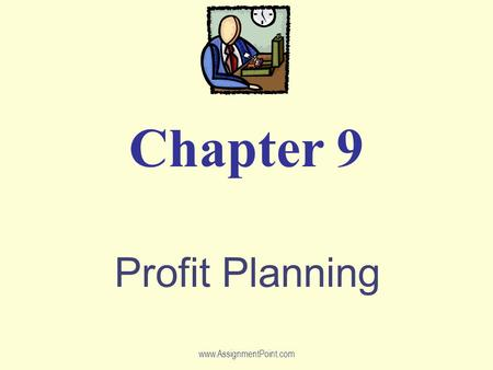 Profit Planning Chapter 9 www.AssignmentPoint.com.