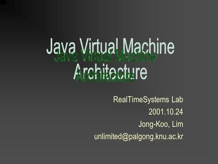 RealTimeSystems Lab 2001.10.24 Jong-Koo, Lim