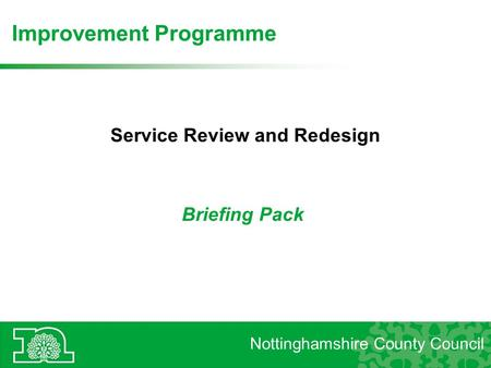 Service Review and Redesign Briefing Pack Nottinghamshire County Council Improvement Programme.
