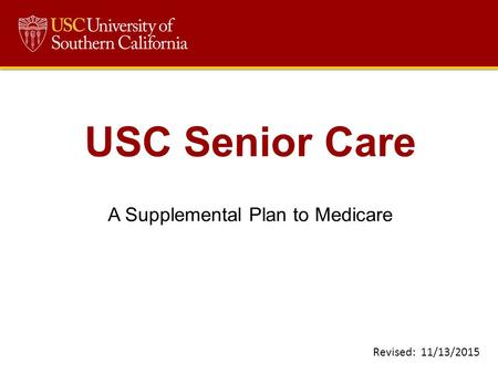 USC Senior Care A Supplemental Plan to Medicare Revised: 11/13/2015.