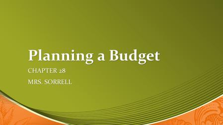 Planning a Budget CHAPTER 28 MRS. SORRELL. Money Management Money is a limited resource Money is a limited resource Most people want more goods and services.