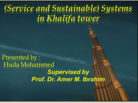 .  1.Leaderships in energy and environmental design (LEED). 2.Khalifa tower Environment friendly. 3.Elevators of Khalifa tower. 4.Evacuation and fire.