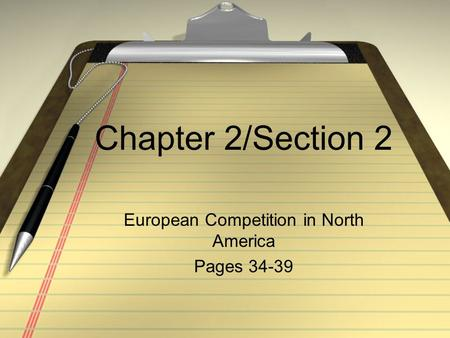 Chapter 2/Section 2 European Competition in North America Pages 34-39.