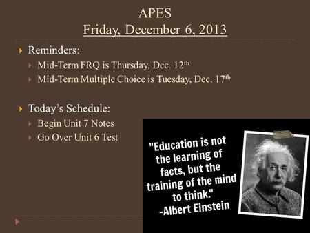 APES Friday, December 6, 2013  Reminders:  Mid-Term FRQ is Thursday, Dec. 12 th  Mid-Term Multiple Choice is Tuesday, Dec. 17 th  Today's Schedule: