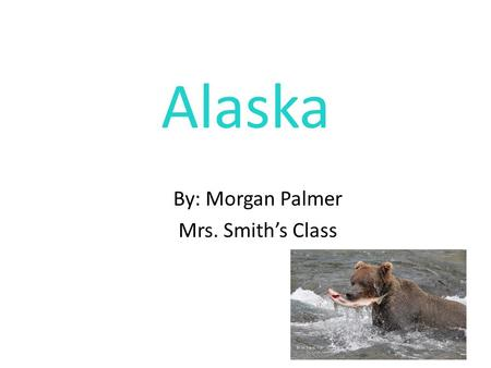 "Alaska By: Morgan Palmer Mrs. Smith's Class. Alaska State Capital: Juneau Population: 718,202 State Bird: Willow Ptarmigan Nickname: ""The Last Frontier"""