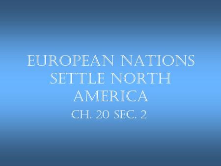 European Nations Settle North America Ch. 20 Sec. 2.