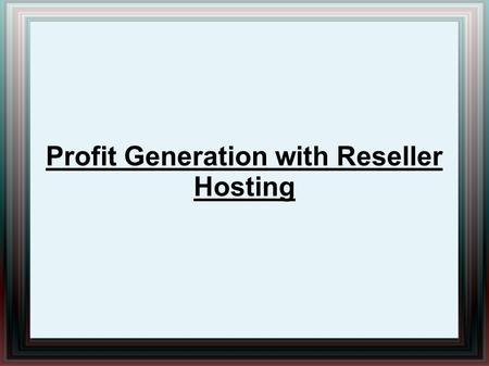 Profit Generation with Reseller Hosting. Reselling is when a company utilizes the resources of a parent web hosting company and sells it as their own.
