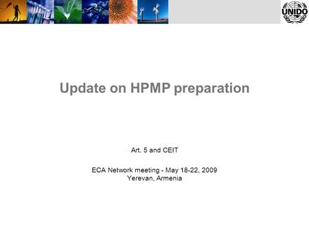 Update on HPMP preparation Art. 5 and CEIT ECA Network meeting - May 18-22, 2009 Yerevan, Armenia.