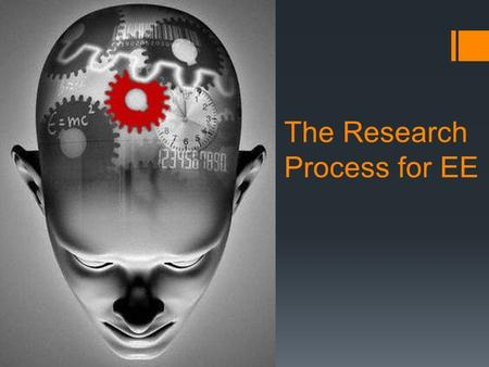 The Research Process for EE. THE RESEARCH PROCESS DEFINELOCATESELECT ORGANISE PRESENT EVALUATE Writing the essay!