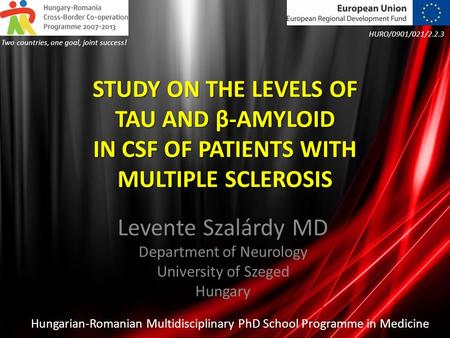 STUDY ON THE LEVELS OF TAU AND β-AMYLOID IN CSF OF PATIENTS WITH MULTIPLE SCLEROSIS Levente Szalárdy MD Department of Neurology University of Szeged Hungary.