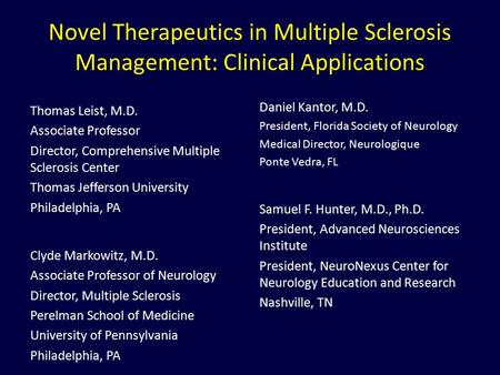 Novel Therapeutics in Multiple Sclerosis Management: Clinical Applications Thomas Leist, M.D. Associate Professor Director, Comprehensive Multiple Sclerosis.
