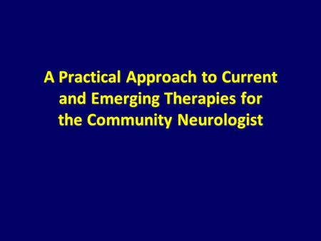 A Practical Approach to Current and Emerging Therapies for the Community Neurologist.