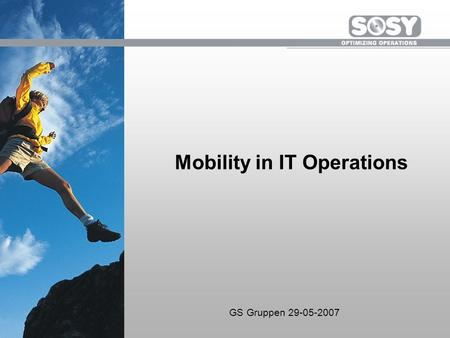 Mobility in IT Operations GS Gruppen 29-05-2007. Optimizing Operations Automation –System i centric scheduling, monitoring, and notification –Security,