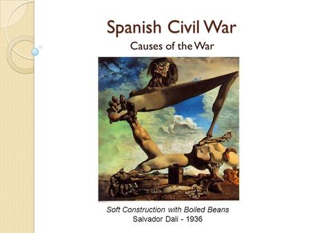 Spanish Civil War Causes of the War Soft Construction with Boiled Beans Salvador Dali - 1936.