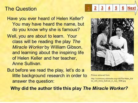 The Question Have you ever heard of Helen Keller? You may have heard the name, but do you know why she is famous? Well, you are about to learn. Your class.