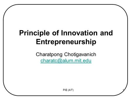 PIE (AIT)1 Principle of Innovation and Entrepreneurship Charatpong Chotigavanich