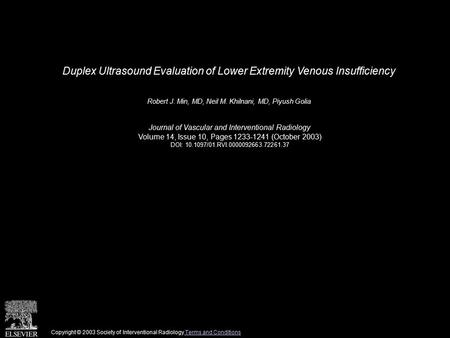 Duplex Ultrasound Evaluation of Lower Extremity Venous Insufficiency Robert J. Min, MD, Neil M. Khilnani, MD, Piyush Golia Journal of Vascular and Interventional.
