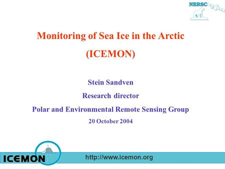 Monitoring of Sea Ice in the Arctic (ICEMON) Stein Sandven Research director Polar and Environmental Remote Sensing Group 20 October.