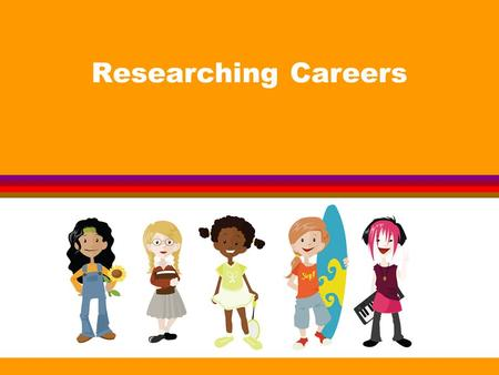 Researching Careers. What to Research Description l What does the job involve?