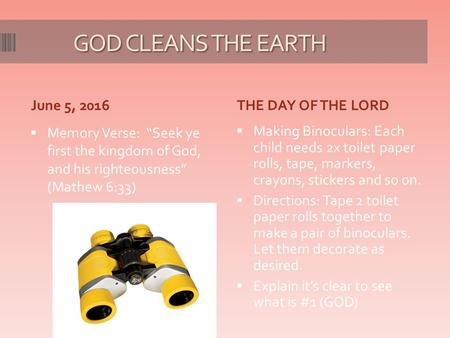 "GOD CLEANS THE EARTH GOD CLEANS THE EARTH June 5, 2016THE DAY OF THE LORD  Memory Verse: ""Seek ye first the kingdom of God, and his righteousness"" (Mathew."