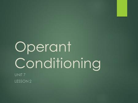 Operant Conditioning UNIT 7 LESSON 2. Objectives  Describe and apply components of operant conditioning.  Identify B.F. Skinner.  Analyze uses and.