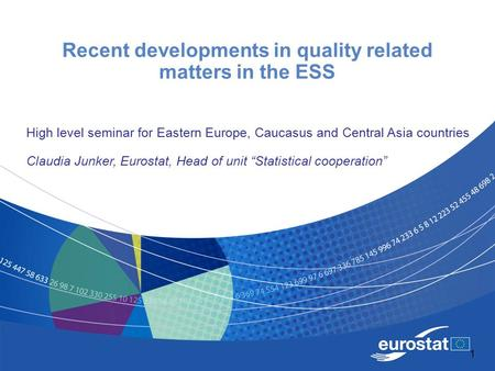 1 Recent developments in quality related matters in the ESS High level seminar for Eastern Europe, Caucasus and Central Asia countries Claudia Junker,