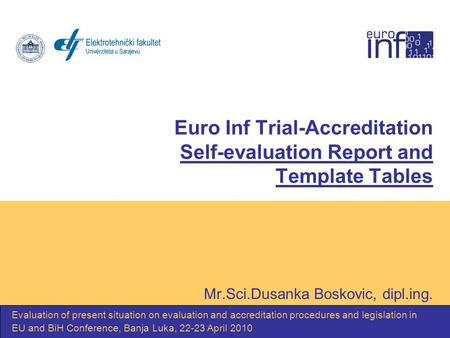 Euro Inf Trial-Accreditation Self-evaluation Report and Template Tables Mr.Sci.Dusanka Boskovic, dipl.ing. Evaluation of present situation on evaluation.