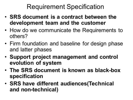 Requirement Specification SRS document is a contract between the development team and the customer How do we communicate the Requirements to others? Firm.