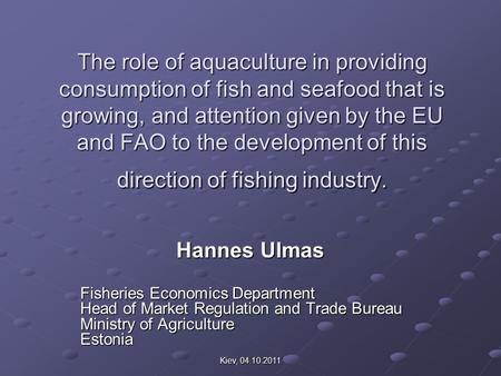 Kiev, 04.10.2011 The role of aquaculture in providing consumption of fish and seafood that is growing, and attention given by the EU and FAO to the development.
