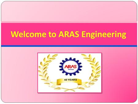 Welcome to ARAS Engineering. About Us ARAS Engineering is a professionally managed organization with a team of well qualified engineers, technicians and.