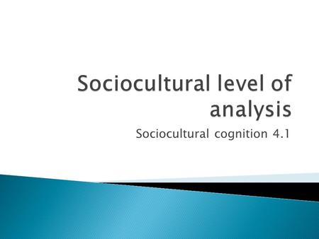 Sociocultural cognition 4.1.  Outline principles that define the SCLA  Explain how principles that define the SCLA may be demonstrated in research through.
