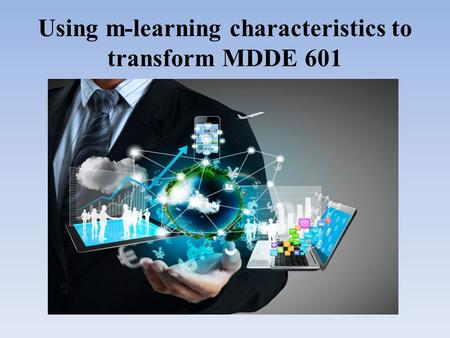 Using m-learning characteristics to transform MDDE 601.