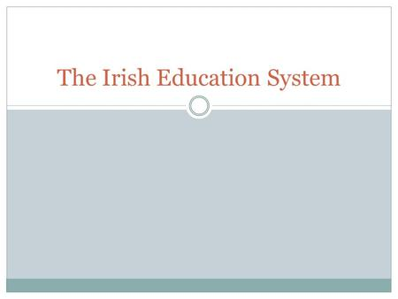 The Irish Education System. Primary Schools Primary Schools – national schools Church of Ireland schools Educate Together schools Gaelscoileanna – subjects.