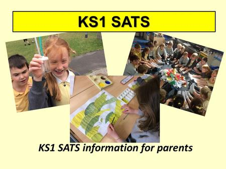 KS1 SATS KS1 SATS information for parents. KS1 Assessment in 2016 New Statutory assessment in Year 2 new national curriculum tests scaled scores – KS1.